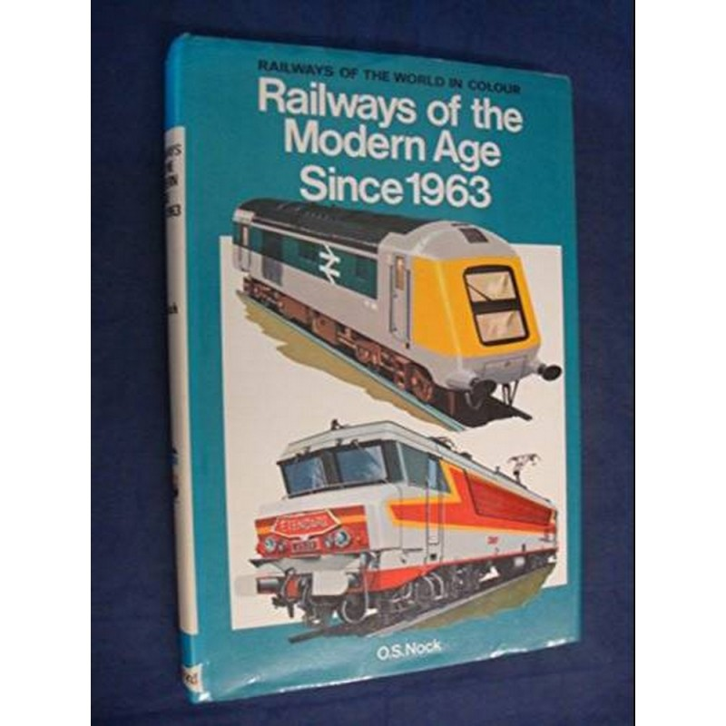 Railways of the Modern Age Since 1963 (Colour S.) by Nock